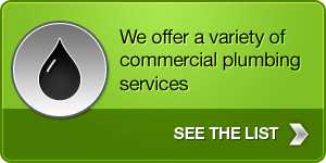 We offer a variety of commercial plumbing services - See the list